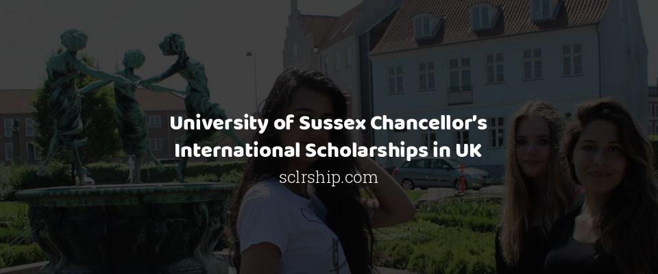 University of Sussex Chancellor's International Scholarships in UK