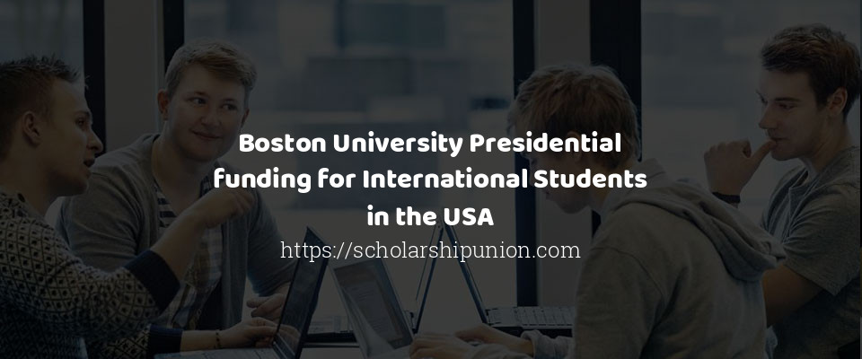 Boston University Presidential funding for International Students in the USA