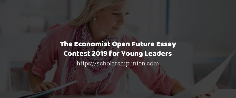 The Economist Open Future Essay Contest 2019 for Young Leaders