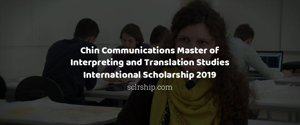 Chin Communications Master of Interpreting and Translation Studies International Scholarship 2019