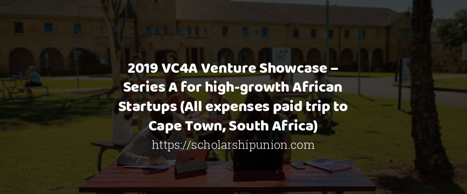 2019 VC4A Venture Showcase – Series A for high-growth African Startups (All expenses paid trip to Cape Town, South Africa)