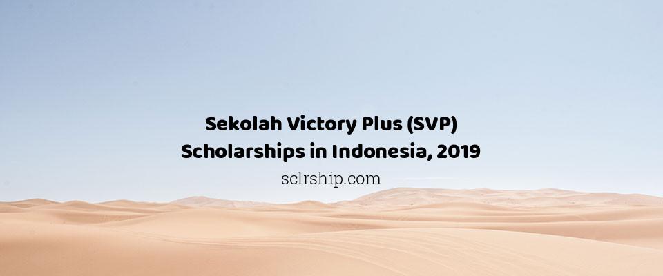 Sekolah Victory Plus (SVP) Scholarships in Indonesia, 2019