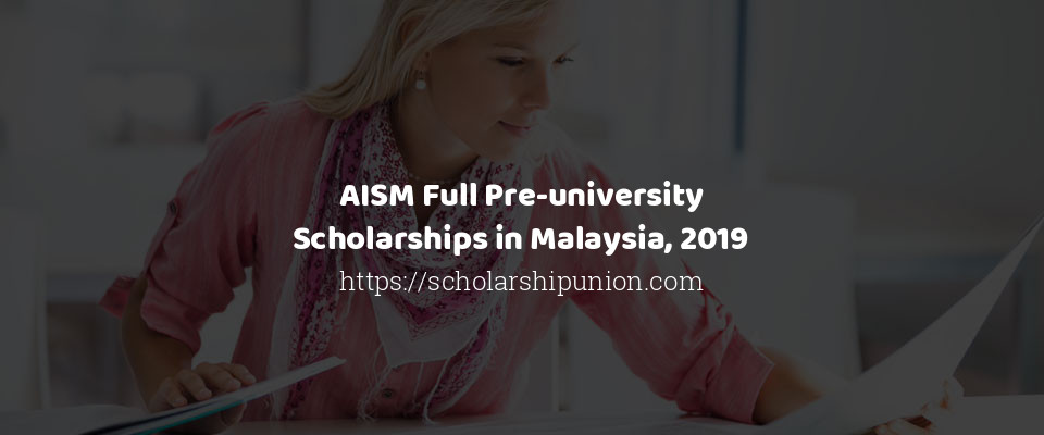 AISM Full Pre-university Scholarships in Malaysia, 2019