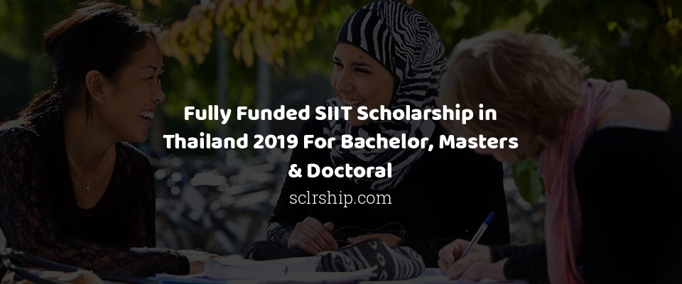 Fully Funded SIIT Scholarship in Thailand 2019 For Bachelor, Masters & Doctoral