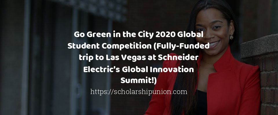 Go Green in the City 2020 Global Student Competition (Fully-Funded trip to Las Vegas at Schneider Electric's Global Innovation Summit!)