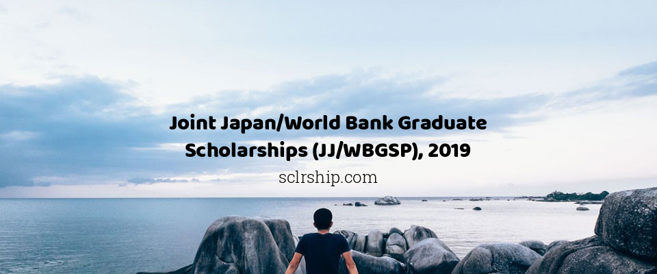 Joint Japan/World Bank Graduate Scholarships (JJ/WBGSP), 2019