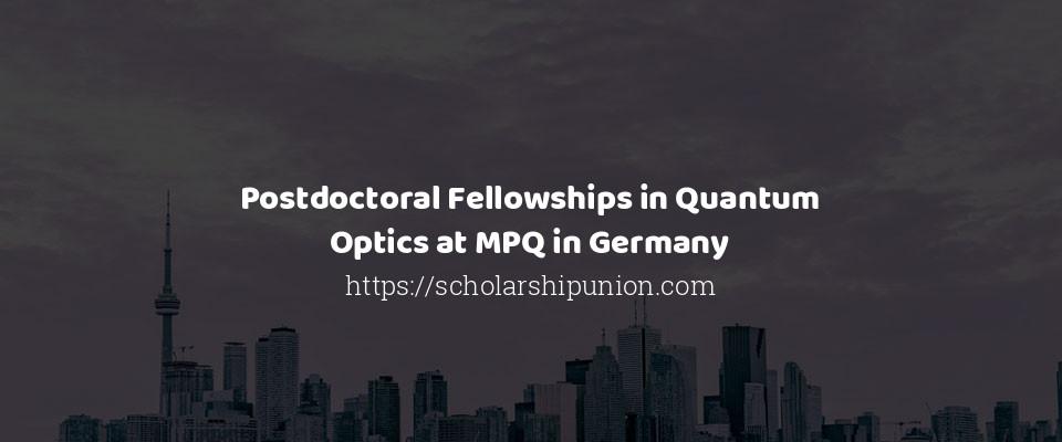 Postdoctoral Fellowships in Quantum Optics at MPQ in Germany