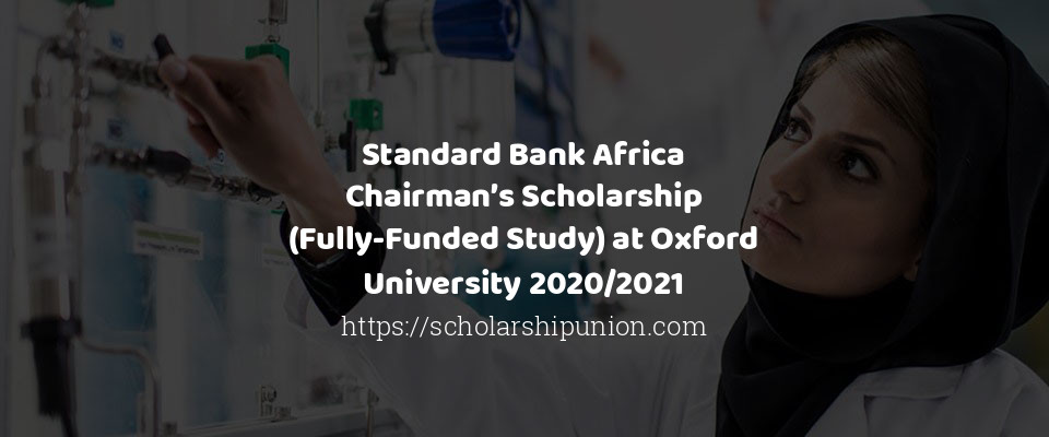 Standard Bank Africa Chairman's Scholarship (Fully-Funded Study) at Oxford University 2020/2021