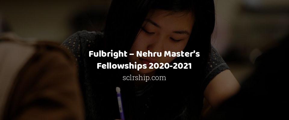 Fulbright – Nehru Master's Fellowships 2020-2021