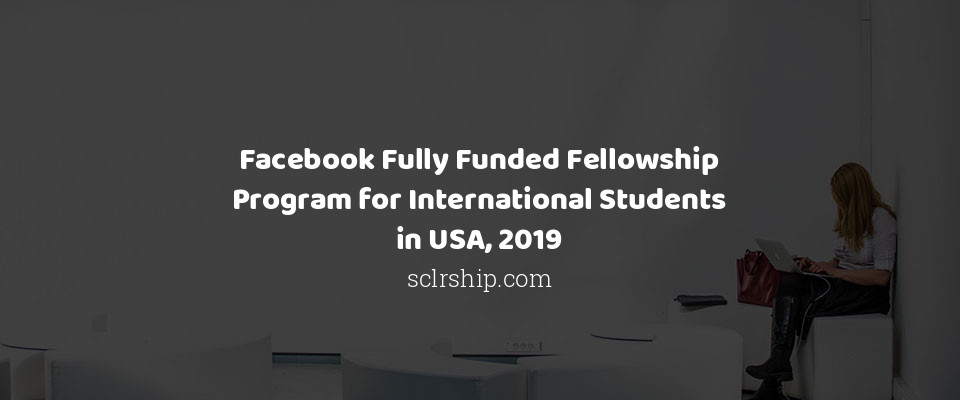 Facebook Fully Funded Fellowship Program for International Students in USA, 2019