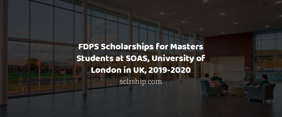 FDPS Scholarships for Masters Students at SOAS, University of London in UK, 2019-2020