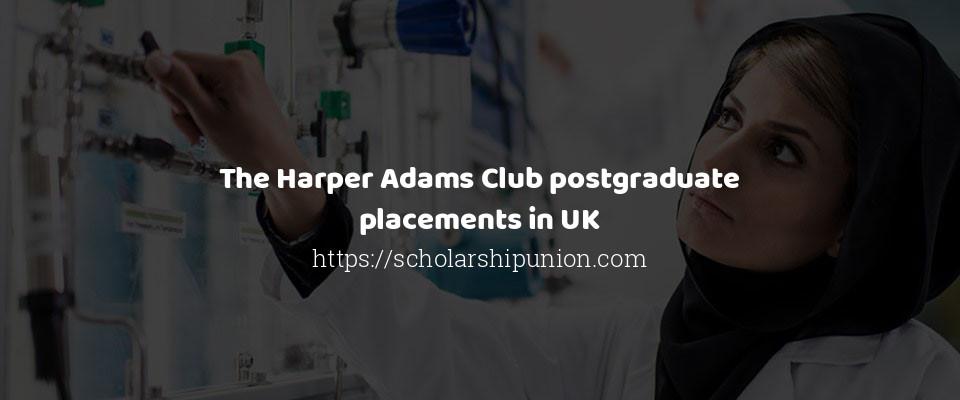 The Harper Adams Club postgraduate placements in UK