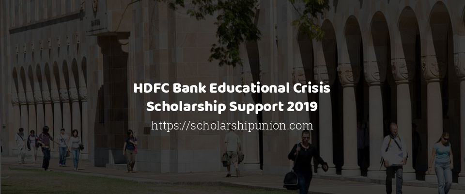 HDFC Bank Educational Crisis Scholarship Support 2019