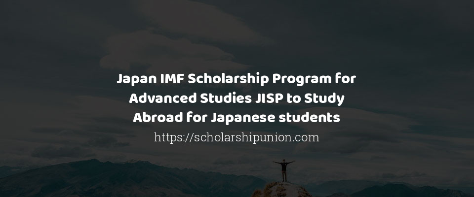 Japan IMF Scholarship Program for Advanced Studies JISP to Study Abroad for Japanese students