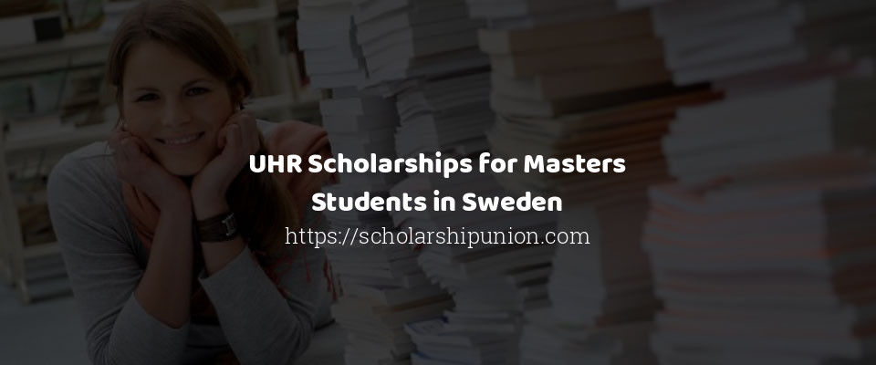UHR Scholarships for Masters Students in Sweden