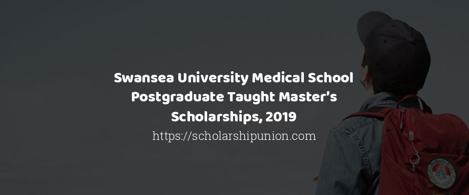 Swansea University Medical School Postgraduate Taught Master's Scholarships, 2019