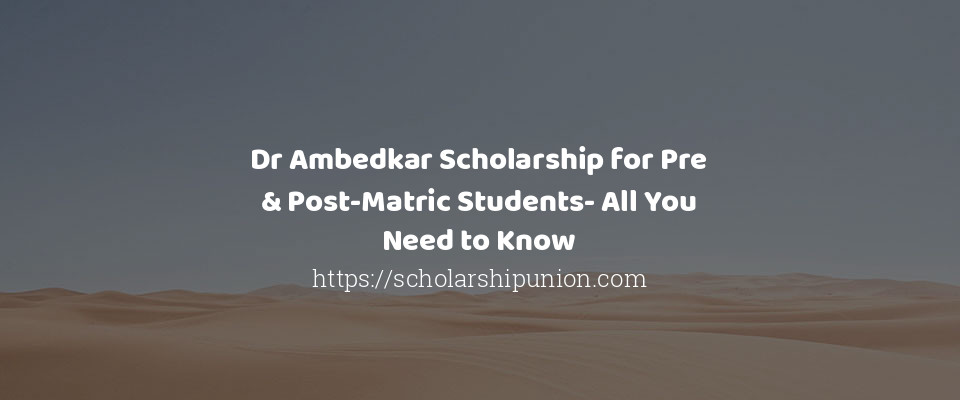 Dr Ambedkar Scholarship for Pre & Post-Matric Students- All You Need to Know