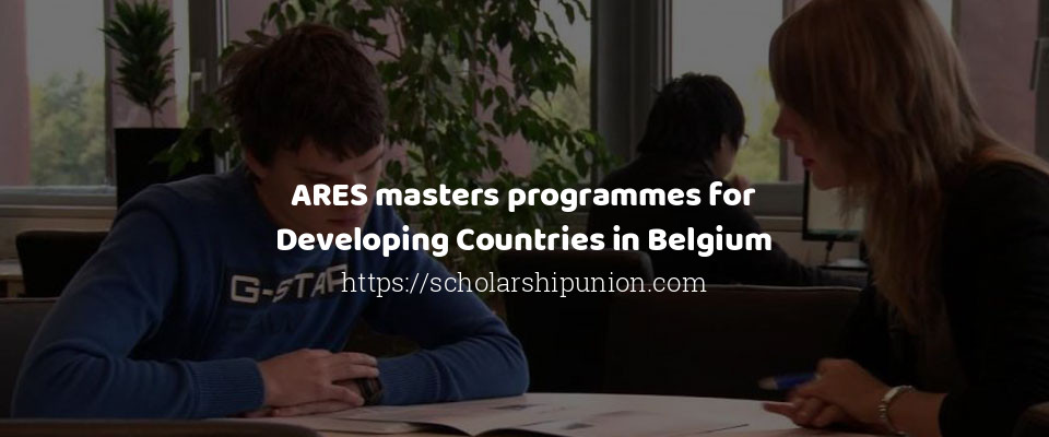 ARES masters programmes for Developing Countries in Belgium