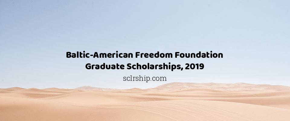 Baltic-American Freedom Foundation Graduate Scholarships, 2019