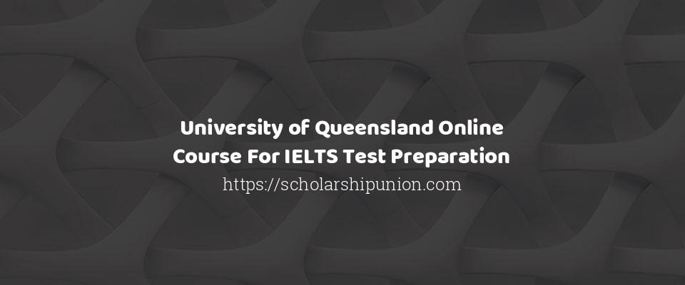 University of Queensland Online Course For IELTS Test Preparation