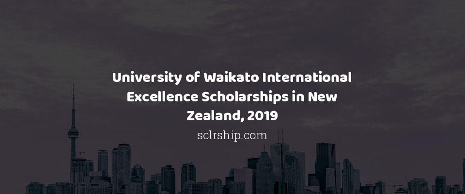 University of Waikato International Excellence Scholarships in New Zealand, 2019