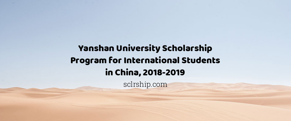 Yanshan University Scholarship Program for International Students in China, 2018-2019