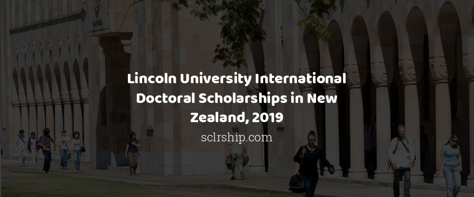 Lincoln University International Doctoral Scholarships in New Zealand, 2019