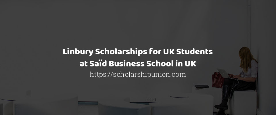 Linbury Scholarships for UK Students at Saïd Business School in UK