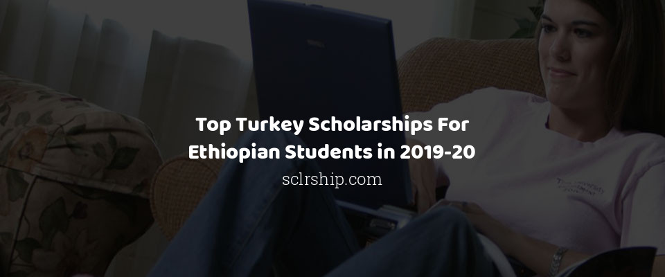 Image of Top Turkey Scholarships For Ethiopian Students in 2019-20