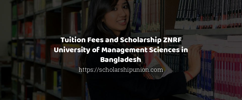 Tuition Fees and Scholarship ZNRF University of Management Sciences in Bangladesh