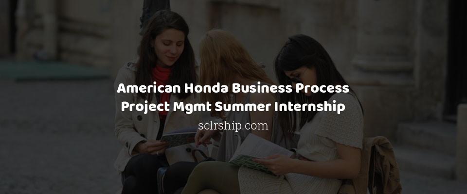 American Honda Business Process Project Mgmt Summer Internship
