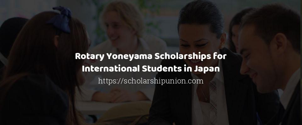 Rotary Yoneyama Scholarships for International Students in Japan