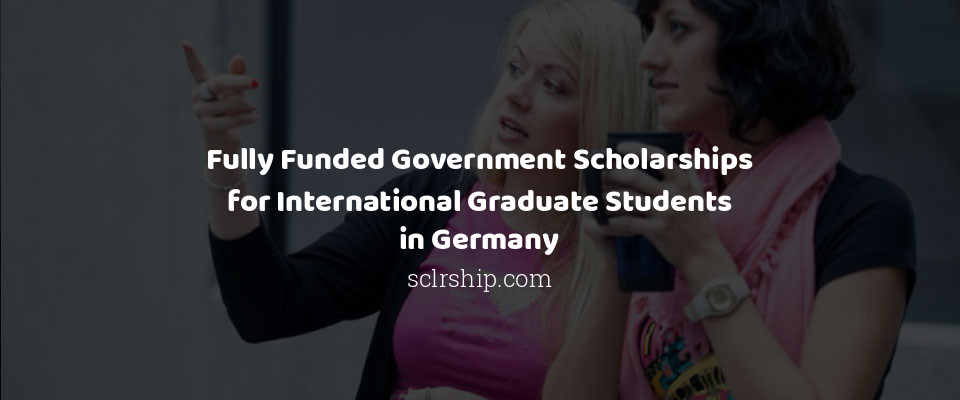 Fully Funded Government Scholarships for International Graduate Students in Germany
