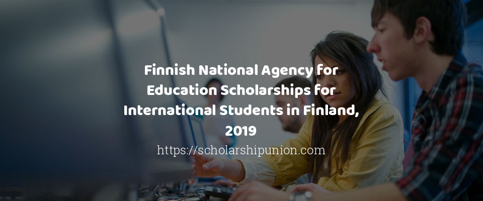 Finnish National Agency for Education Scholarships for International Students in Finland, 2019
