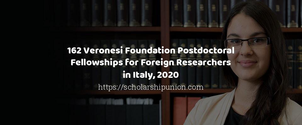 162 Veronesi Foundation Postdoctoral Fellowships for Foreign