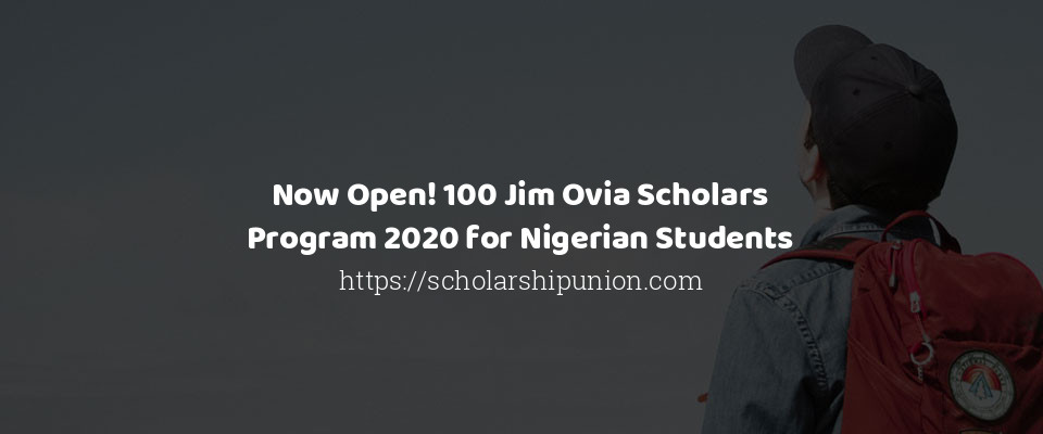 Now Open! 100 Jim Ovia Scholars Program 2020 for Nigerian Students