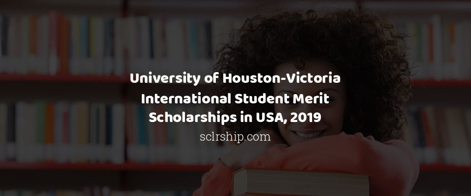 University of Houston-Victoria International Student Merit Scholarships in USA, 2019