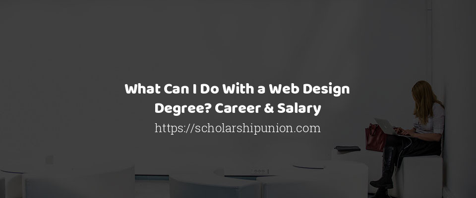 What Can I Do With a Web Design Degree? Career & Salary