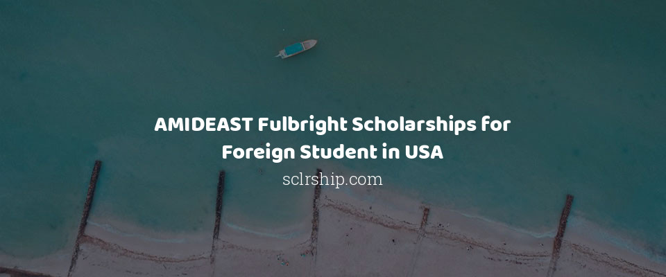 AMIDEAST Fulbright Scholarships for Foreign Student in USA