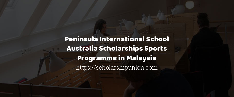 Peninsula International School Australia Scholarships Sports Programme in Malaysia
