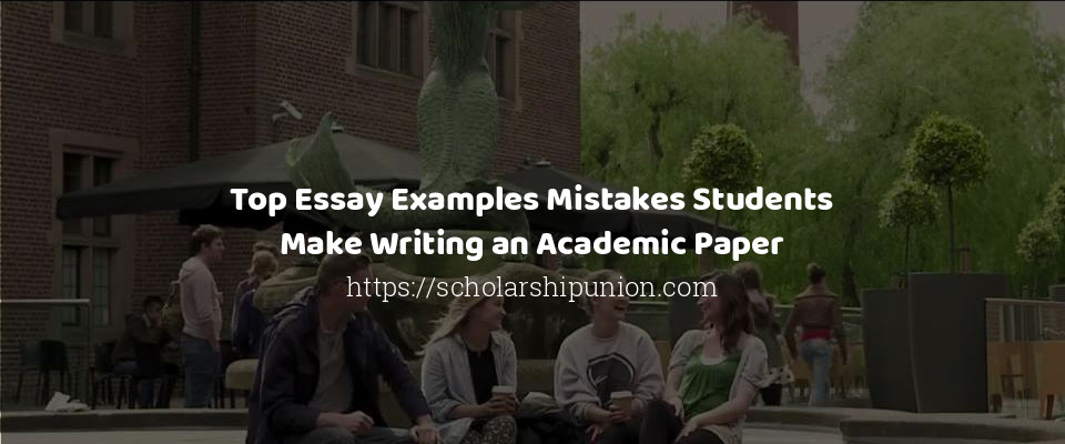 Image of Top Essay Examples Mistakes Students Make Writing an Academic Paper