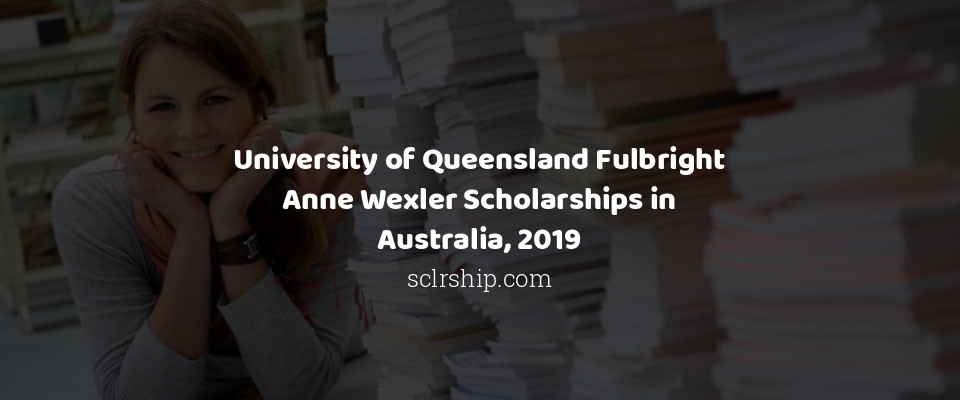 University of Queensland Fulbright Anne Wexler Scholarships in Australia, 2019