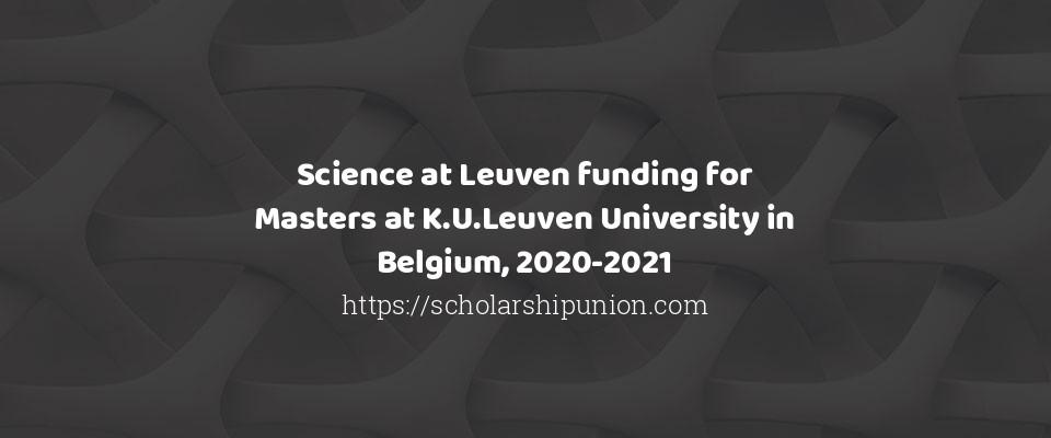 Science at Leuven funding for Masters at K.U.Leuven University in Belgium, 2020-2021