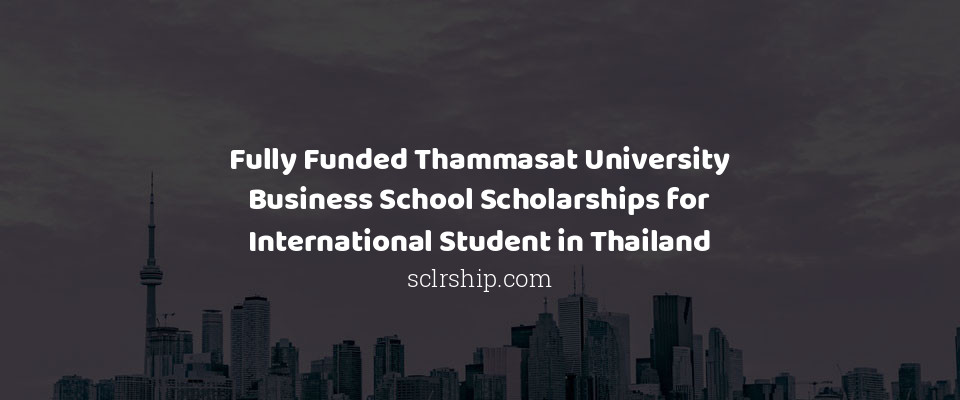 Fully Funded Thammasat University Business School Scholarships for International Student in Thailand