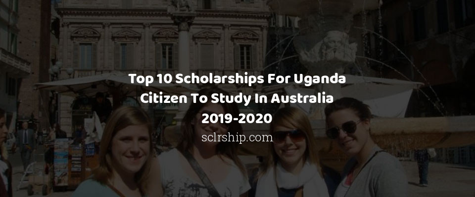 Image of Top 10 Scholarships For Uganda Citizen To Study In Australia 2019-2020