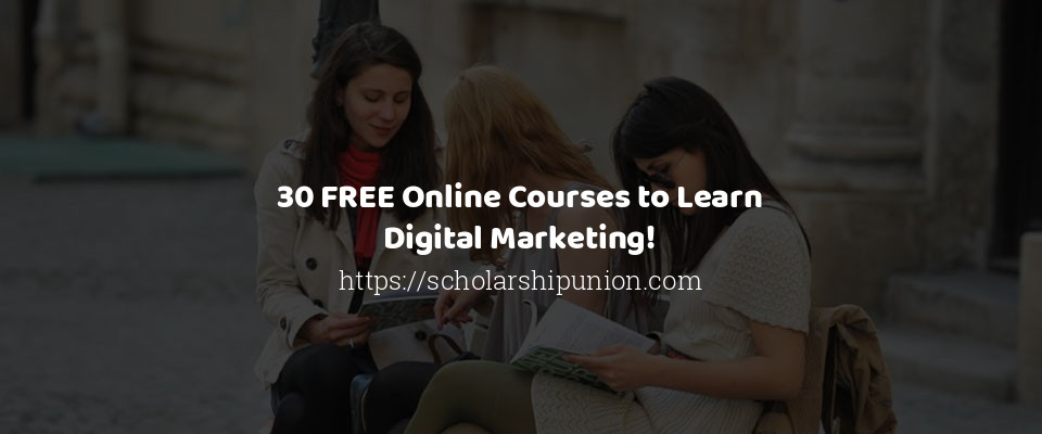 30 FREE Online Courses to Learn Digital Marketing!
