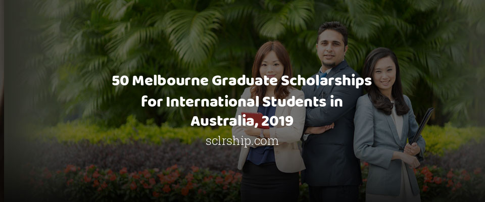 50 Melbourne Graduate Scholarships for International Students in Australia, 2019