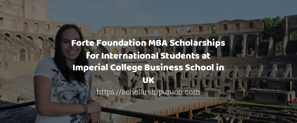 Forte Foundation MBA Scholarships for International Students at Imperial College Business School in UK