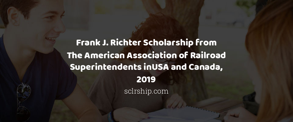 Frank J. Richter Scholarship from The American Association of Railroad Superintendents inUSA and Canada, 2019