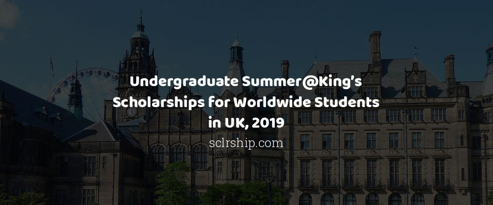 Undergraduate Summer@King's Scholarships for Worldwide Students in UK, 2019